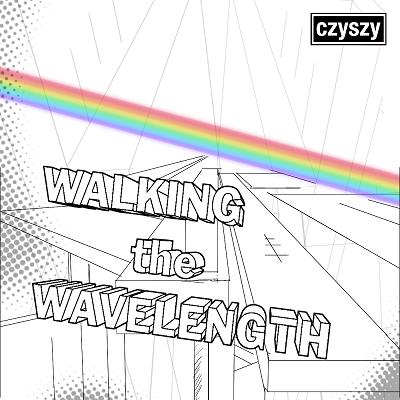 Walking the Wavelength - New EP by Czyszy - Progressive Rock