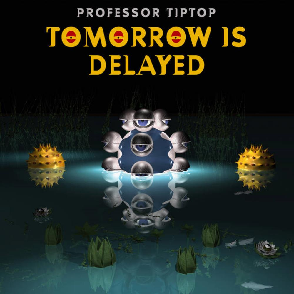 Tomorrow Is Delayed by PROFESSOR TIP TOP album cover
