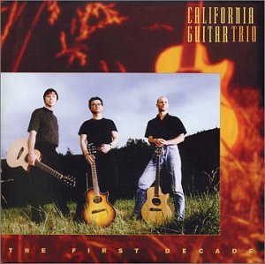 The First Decade  by CALIFORNIA GUITAR TRIO album cover