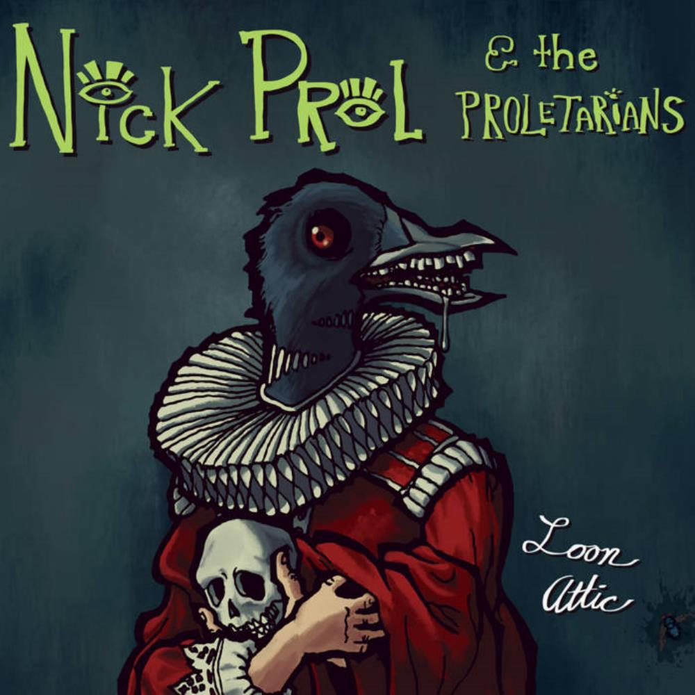 Nick Prol And The Proletarians Loon Attic Reviews