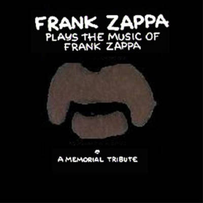 Frank Zappa - Frank Zappa Plays The Music Of Frank Zappa: A Memorial Tribute CD (album) cover
