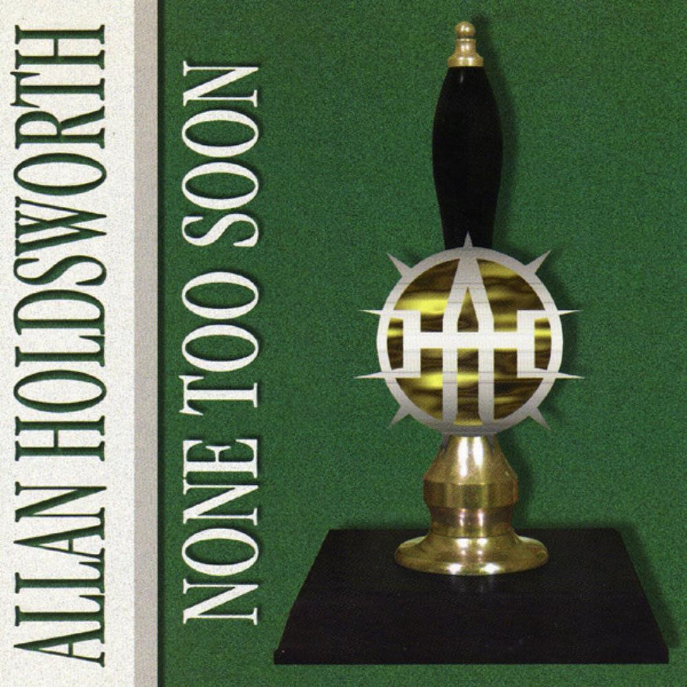 Allan Holdsworth - None Too Soon CD (album) cover