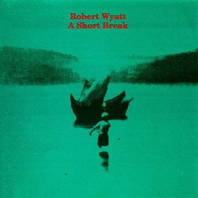 Robert Wyatt Short Break album cover