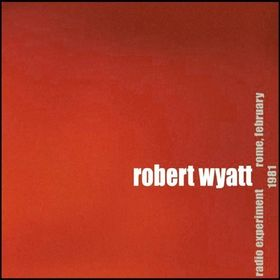Robert Wyatt Radio Experiment Rome, February 1981 album cover
