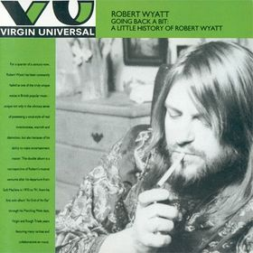 Robert Wyatt - Going Back A Bit : A Little History Of Robert Wyatt CD (album) cover