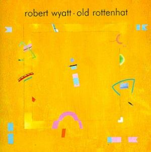 Robert Wyatt - Old Rottenhat  CD (album) cover