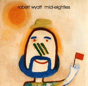 Robert Wyatt - Mid-Eighties CD (album) cover