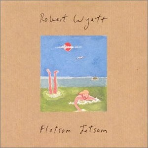 Robert Wyatt Flotsam & Jetsam album cover