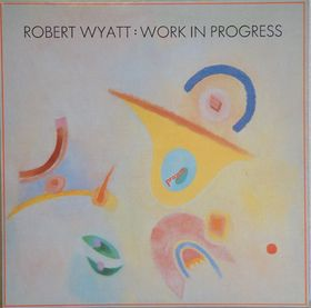 Robert Wyatt Work In Progress  album cover