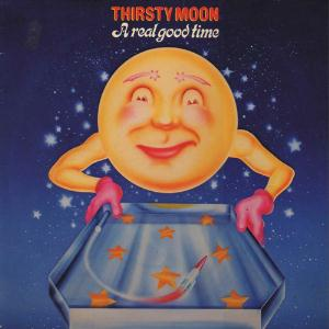 A Real Good Time by THIRSTY MOON album cover