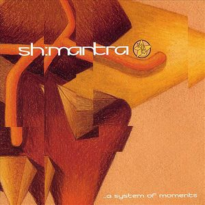 ... A System Of Moments by SH'MANTRA album cover
