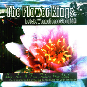 The Flower Kings BetchaWannaDanceStoopid!!! album cover