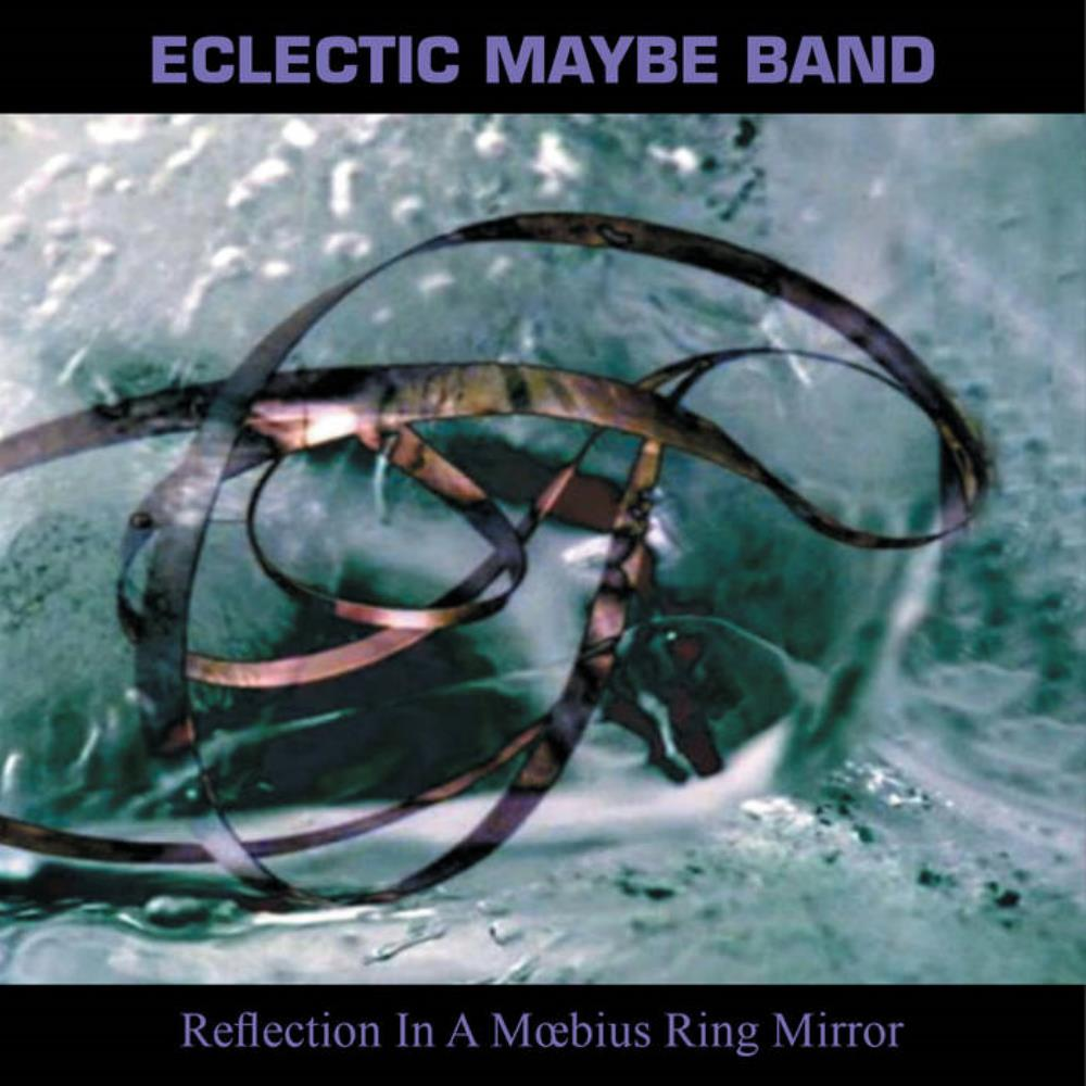 Reflection In A Moebius Ring Mirror by ECLECTIC MAYBE BAND album cover