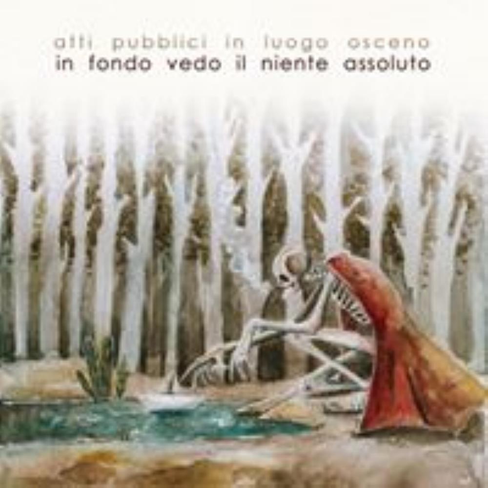 In fondo vedo il niente assoluto by ATTI PUBBLICI IN LUOGO OSCENO album cover