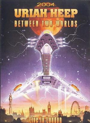 Uriah Heep Between Two Worlds (Live In London 2004) (DVD) album cover