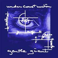 Gentle Giant - Under Construction CD (album) cover