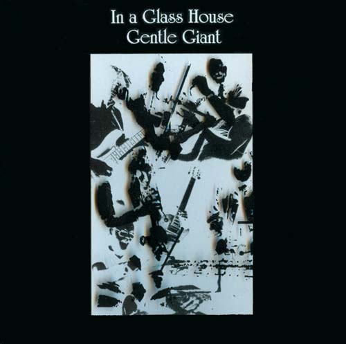 In A Glass House by GENTLE GIANT album cover