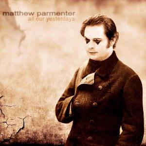 Matthew Parmenter - All Our Yesterdays CD (album) cover