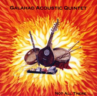 Galahad Galahad Acoustic Quintet: Not All There album cover