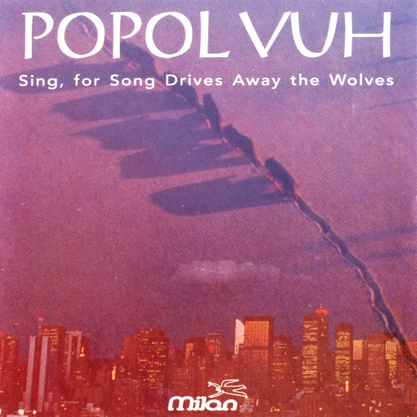 Popol Vuh Sing, for Songs Drive Away the Wolves album cover