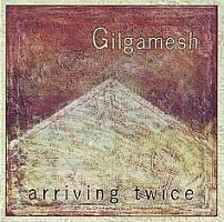 Gilgamesh Arriving Twice album cover