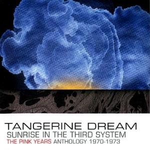 Tangerine Dream Sunrise in the Third System - The Pink Years Anthology 1970-1973 album cover