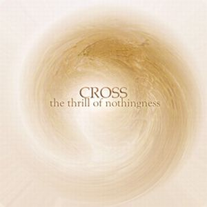 The Thrill Of Nothingness by CROSS album cover