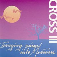 III- Changing Poison Into Medecine  by CROSS album cover