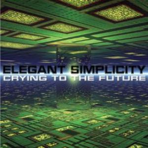 Elegant Simplicity - Crying To The Future CD (album) cover