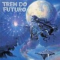 Trem Do Futuro by TREM DO FUTURO album cover