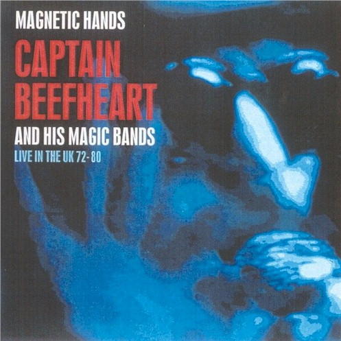 Captain Beefheart Magnetic Hands Live UK 72 -80 album cover