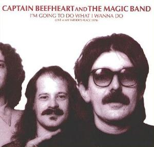 I'm Going to Do What I Wanna Do: Live at My Father's Place 1978 by CAPTAIN BEEFHEART album cover