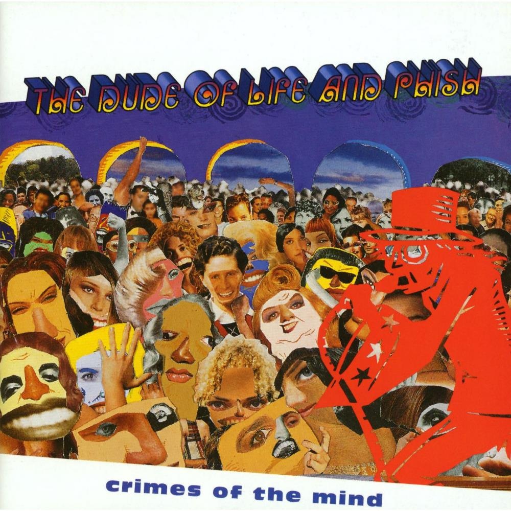 Phish Phish & The Dude Of Life: Crimes Of The Mind album cover