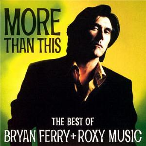 More Than This, The Best Of Bryan Ferry + Roxy Music by ROXY MUSIC album cover