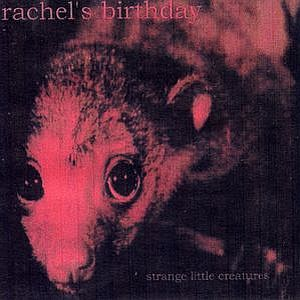 Rachel's Birthday Strange Little Creatures album cover