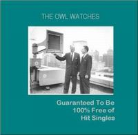 Guaranteed To Be 100% Free Of Hit Singles by OWL WATCHES, THE album cover