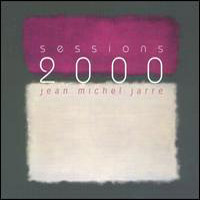 Jean-Michel Jarre - Sessions 2000 CD (album) cover