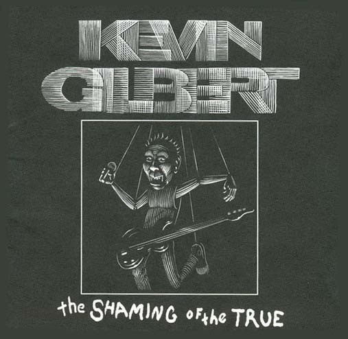 Kevin Gilbert - The Shaming Of The True CD (album) cover