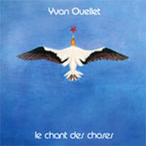 Yvan Ouellet - Le Chant des choses by CONTRACTION album cover