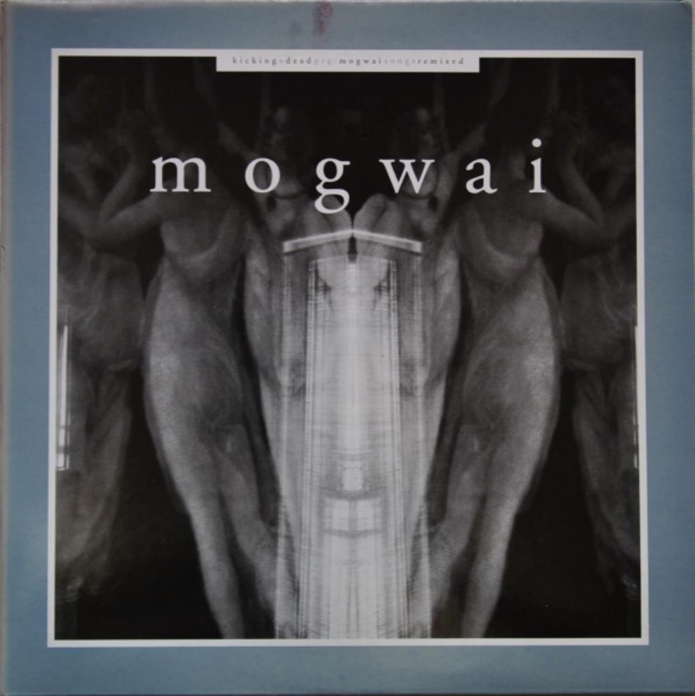 Mogwai Kicking A Dead Pig - Mogwai Songs Remixed album cover