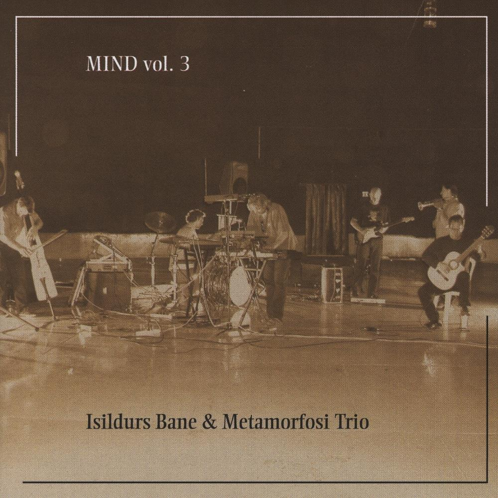 Isildurs Bane - Isildurs Bane & Metamorfosi Trio: Mind Vol. 3 CD (album) cover