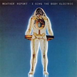 I Sing The Body Electric  by WEATHER REPORT album cover