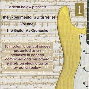 Adrian Belew - The Guitar As Ochestra: Experimental Guitar Series, Vol. 1 CD (album) cover