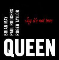 Queen Queen + Paul Rodgers: Say It's Not True album cover
