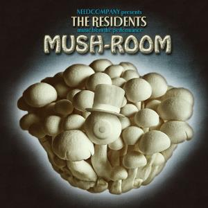 The Residents Mush-Room: Music from the Need Company Performance album cover