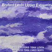 Bruford Levin Upper Extremities - Bruford Levin Upper Extremities CD (album) cover