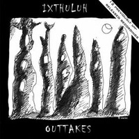Outtakes by IXTHULUH album cover