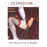 No Money For A Radio by IXTHULUH album cover