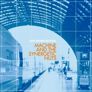 Machine And The Synergetic Nuts - Leap Second Neutral CD (album) cover