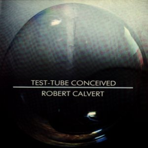 Robert Calvert - Test Tube Conceived CD (album) cover